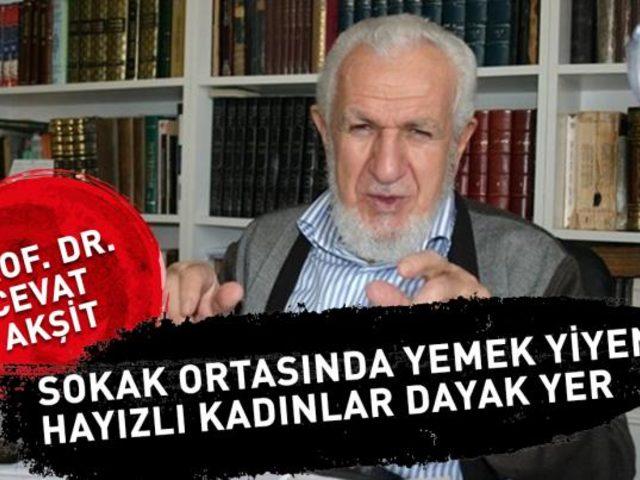 """Prof. Dr. Cevat Akşit'ten skandal sözler: """"oruç tutmayan kadınlar dayak yer"""""""